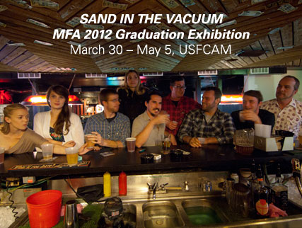 Sand in the Vacuum: MFA 2012 Graduation Exhibition