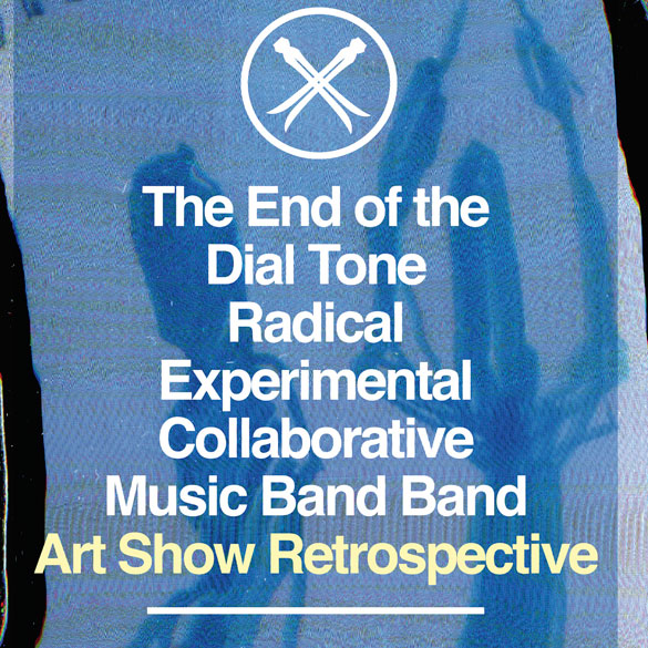 The End of the Dial Tone Radical Experimental Collaborative Music Band Band Art Retrospective