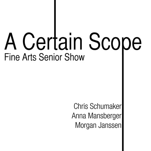 A CERTAIN SCOPE: Fine Arts Senior Show